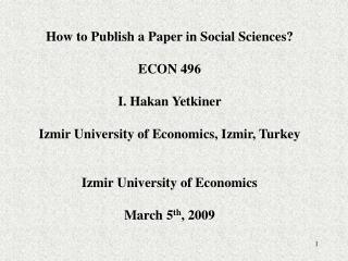 How to Publish a Paper in Social Sciences  ECON 496  I. Hakan Yetkiner  Izmir University of Economics, Izmir, Turkey   I