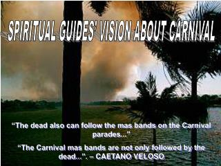 The dead also can follow the mas bands on the Carnival parades...   The Carnival mas bands are not only followed by the