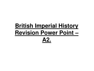 British Imperial History Revision Power Point   A2.