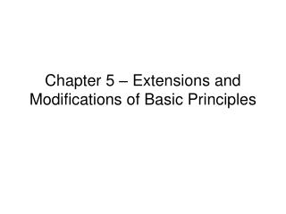 Chapter 5   Extensions and Modifications of Basic Principles