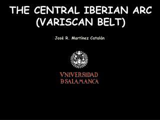 THE CENTRAL IBERIAN ARC VARISCAN BELT