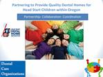 Partnering to Provide Quality Dental Homes for Head Start Children within Oregon