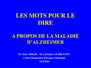 LES MOTS POUR LE DIRE  A PROPOS DE LA MALADIE D ALZHEIMER