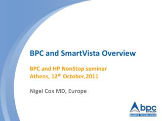 BPC and SmartVista Overview  BPC and HP NonStop seminar Athens, 12th October,2011   Nigel Cox MD, Europe