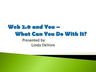 Web 2.0 and You         What Can You Do With It