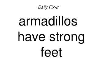 Daily Fix-Itarmadillos have strong feet
