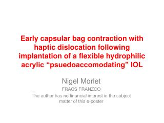 Early capsular bag contraction with haptic dislocation following implantation of a flexible hydrophilic acrylic  psuedoa
