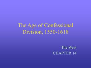 The Age of Confessional Division, 1550-1618