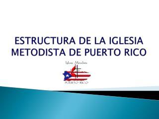 ESTRUCTURA DE LA IGLESIA METODISTA DE PUERTO RICO