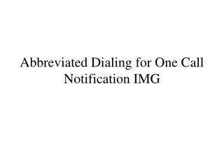 Abbreviated Dialing for One Call Notification IMG