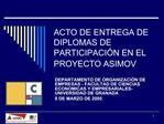 ACTO DE ENTREGA DE DIPLOMAS DE PARTICIPACI N EN EL PROYECTO ASIMOV