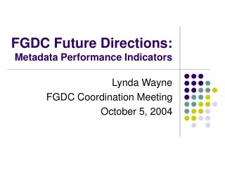 FGDC Future Directions: Metadata Performance Indicators