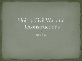 Unit 3: Civil War and Reconstructions