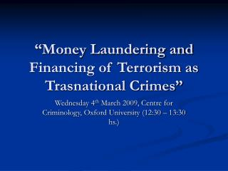 Money Laundering and Financing of Terrorism as Trasnational Crimes