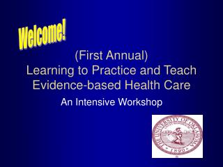 First Annual Learning to Practice and Teach  Evidence-based Health Care