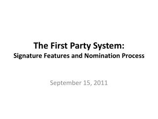 The First Party System:  Signature Features and Nomination Process