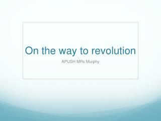 On the way to revolution