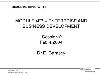 MODULE 4E7   ENTERPRISE AND BUSINESS DEVELOPMENT   Session 2 Feb 4 2004  Dr E. Garnsey