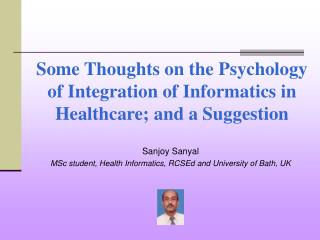 Some Thoughts on the Psychology of Integration of Informatics in Healthcare; and a Suggestion