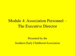 Module 4: Association Personnel   The Executive Director