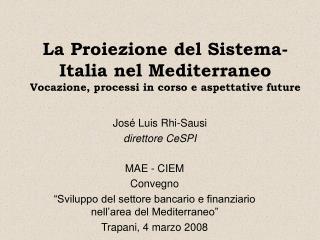 La Proiezione del Sistema-Italia nel Mediterraneo Vocazione, processi in corso e aspettative future
