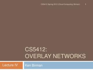 CS5412:  Overlay Networks