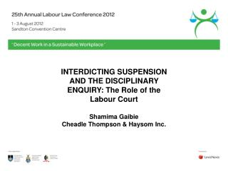 INTERDICTING SUSPENSION AND THE DISCIPLINARY ENQUIRY: The Role of the Labour Court  Shamima Gaibie Cheadle Thompson  Hay