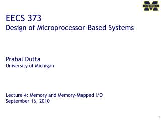EECS 373 Design of Microprocessor-Based Systems     Prabal Dutta University of Michigan     Lecture 4: Memory and Memory