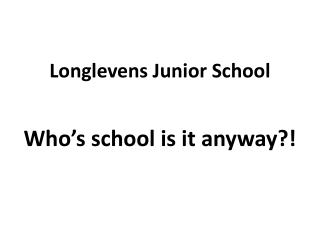 Longlevens Junior School  Who s school is it anyway