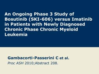 An Ongoing Phase 3 Study of Bosutinib SKI-606 versus Imatinib in Patients with Newly Diagnosed Chronic Phase Chronic Mye