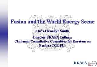Fusion and the World Energy Scene   Chris Llewellyn Smith  Director UKAEA Culham Chairman Consultative Committee for Eur