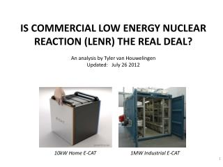 IS COMMERCIAL LOW ENERGY NUCLEAR REACTION LENR THE REAL DEAL  An analysis by Tyler van Houwelingen Updated:   July 26 20