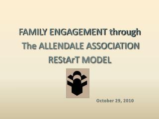 FAMILY ENGAGEMENT through   The ALLENDALE ASSOCIATION  REStArT MODEL