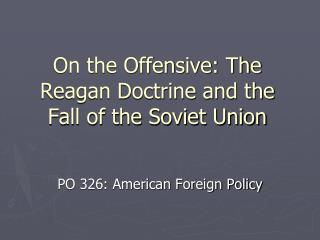 On the Offensive: The Reagan Doctrine and the Fall of the Soviet Union