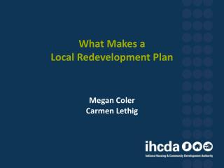 What Makes a  Local Redevelopment Plan    Megan Coler Carmen Lethig