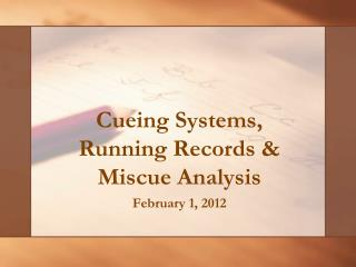 Cueing Systems, Running Records  Miscue Analysis