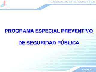 PROGRAMA ESPECIAL PREVENTIVO  DE SEGURIDAD P BLICA