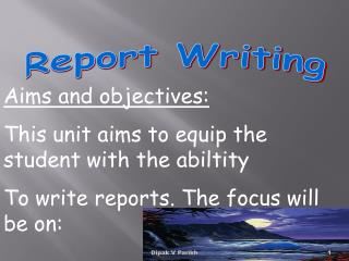 Aims and objectives: This unit aims to equip the student with the abiltity To write reports. The focus will be on: