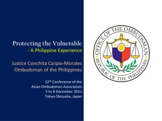 Protecting the Vulnerable - A Philippine Experience  Justice Conchita Carpio-Morales Ombudsman of the Philippines  12th