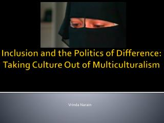 Inclusion and the Politics of Difference:  Taking Culture Out of Multiculturalism