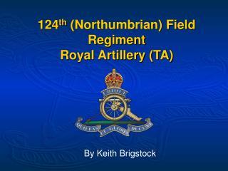124th Northumbrian Field Regiment Royal Artillery TA