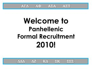 Welcome to  Panhellenic  Formal Recruitment  2010