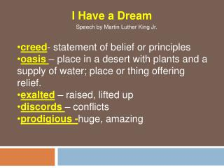 Creed- statement of belief or principles oasis   place in a desert with plants and a supply of water; place or thing off