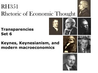 RH351 Rhetoric of Economic Thought  Transparencies Set 6  Keynes, Keynesianism, and modern macroeconomics