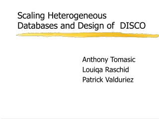 Scaling Heterogeneous  Databases and Design of  DISCO