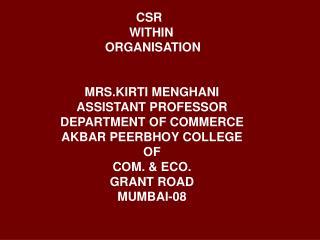 CSR                   WITHIN            ORGANISATION   MRS.KIRTI MENGHANI ASSISTANT PROFESSOR DEPARTMENT OF COMMERCE AKB