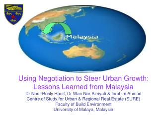 Using Negotiation to Steer Urban Growth: Lessons Learned from Malaysia Dr Noor Rosly Hanif, Dr Wan Nor Azriyati  Ibrahim