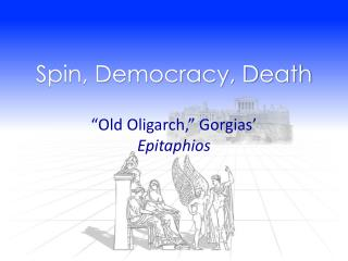 Spin, Democracy, Death