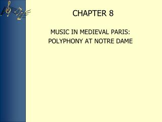 MUSIC IN MEDIEVAL PARIS:  POLYPHONY AT NOTRE DAME