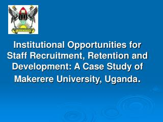 Institutional Opportunities for Staff Recruitment, Retention and Development: A Case Study of Makerere University, Ugand